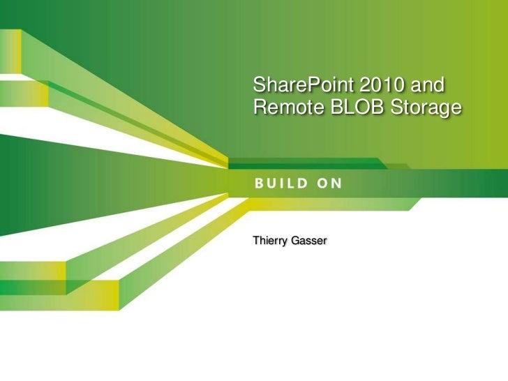 SharePoint 2010 and Remote BLOB Storage<br />Thierry Gasser<br />