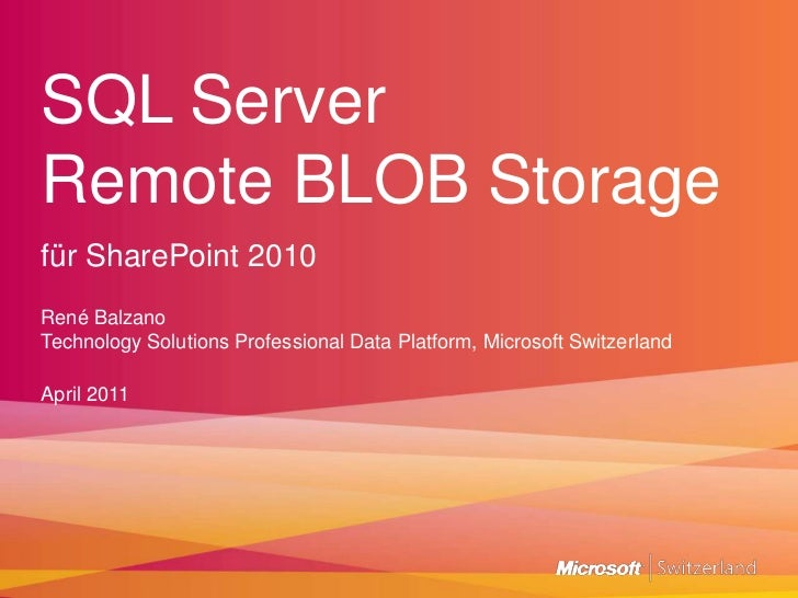 SQL ServerRemote BLOB Storage<br />für SharePoint 2010<br />René BalzanoTechnology Solutions Professional Data Platform, M...