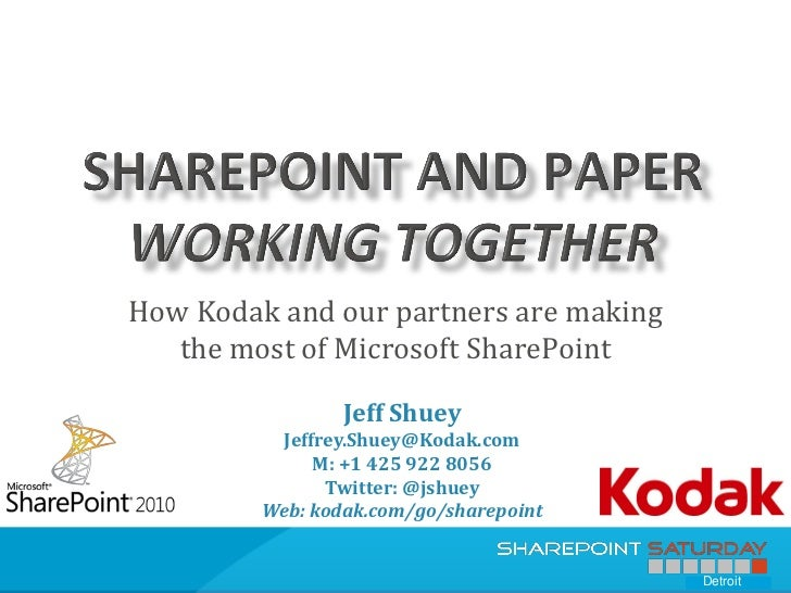 How Kodak and our partners are making   the most of Microsoft SharePoint                 Jeff Shuey           Jeffrey.Shue...
