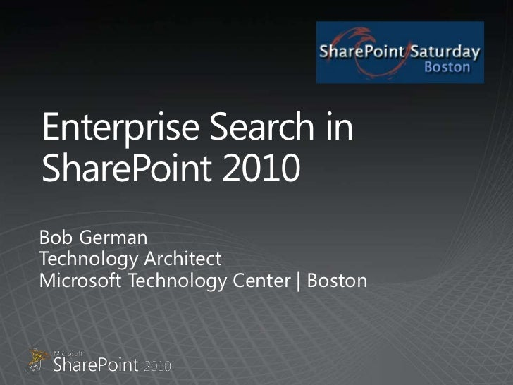 Enterprise Search in SharePoint 2010<br />Bob GermanTechnology ArchitectMicrosoft Technology Center | Boston<br />