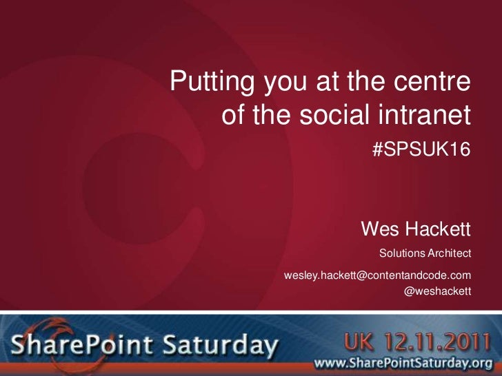 Putting you at the centre     of the social intranet                         #SPSUK16                       Wes Hackett   ...