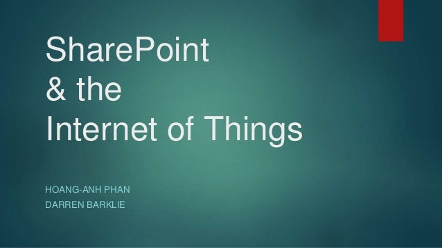 SharePoint & the Internet of Things HOANG-ANH PHAN DARREN BARKLIE