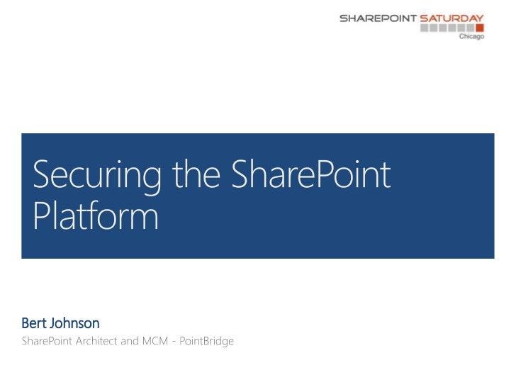 Bert Johnson<br />SharePoint Architect and MCM - PointBridge<br />Securing the SharePoint Platform<br />