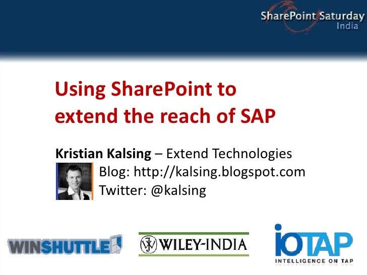 Using SharePoint toextend the reach of SAP<br />Kristian Kalsing – Extend Technologies  Blog: http://kalsing.blogspot.com...