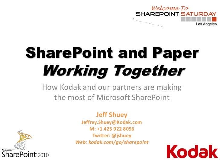 SharePoint and Paper Working Together How Kodak and our partners are making   the most of Microsoft SharePoint            ...