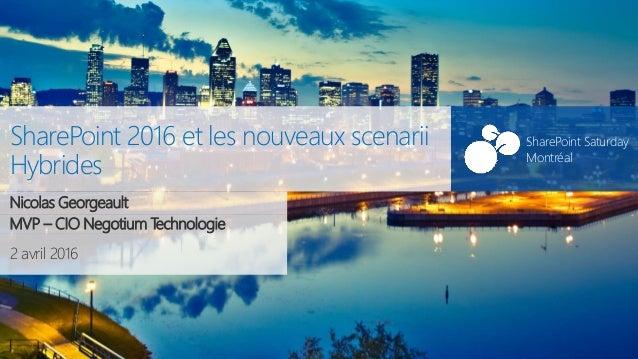 SharePoint Saturday Montréal#SPSMontreal 2 avril 2016 SharePoint Saturday Montréal SharePoint 2016 et les nouveaux scenari...