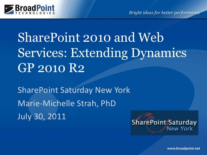 SharePoint 2010 and Web Services: Extending Dynamics GP 2010 R2	<br />SharePoint Saturday New York<br />Marie-Michelle Str...