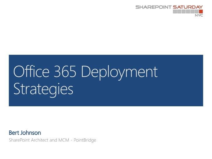 Bert Johnson<br />SharePoint Architect and MCM - PointBridge<br />Office 365 Deployment Strategies<br />
