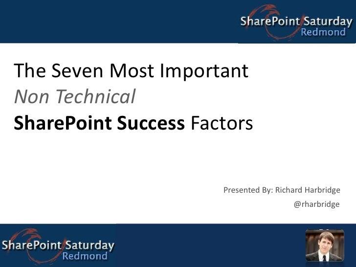 The Seven Most Important Non Technical SharePoint Success Factors<br />Presented By: Richard Harbridge<br />@rharbridge<br />