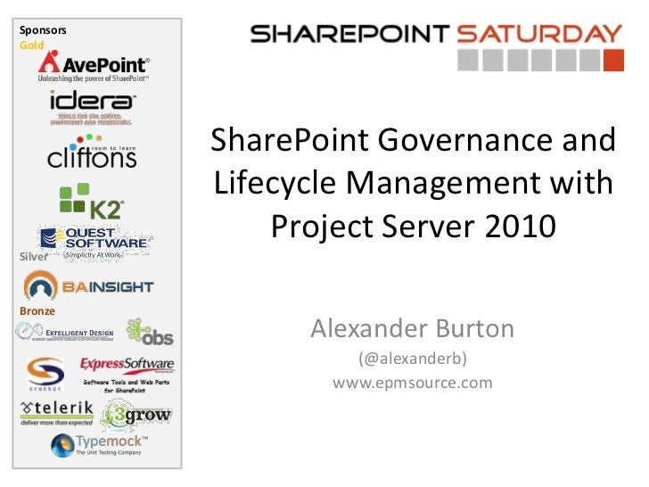 SharePoint Governance and Lifecycle Management with Project Server 2010<br />Alexander Burton<br />(@alexanderb)<br />www....