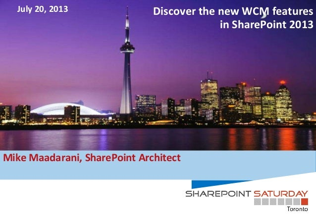 Discover the new WCM features in SharePoint 2013 Mike Maadarani, SharePoint Architect July 20, 2013
