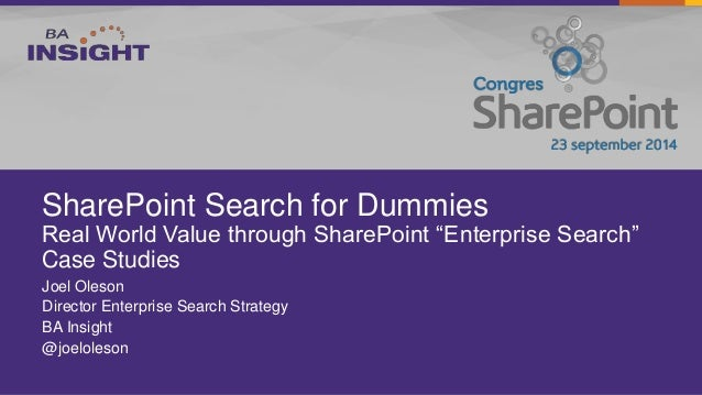 """SharePoint Search for Dummies  Real World Value through SharePoint """"Enterprise Search""""  Case Studies  Joel Oleson  Directo..."""