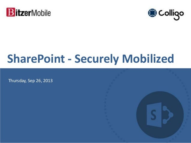 SharePoint - Securely Mobilized Thursday, Sep 26, 2013
