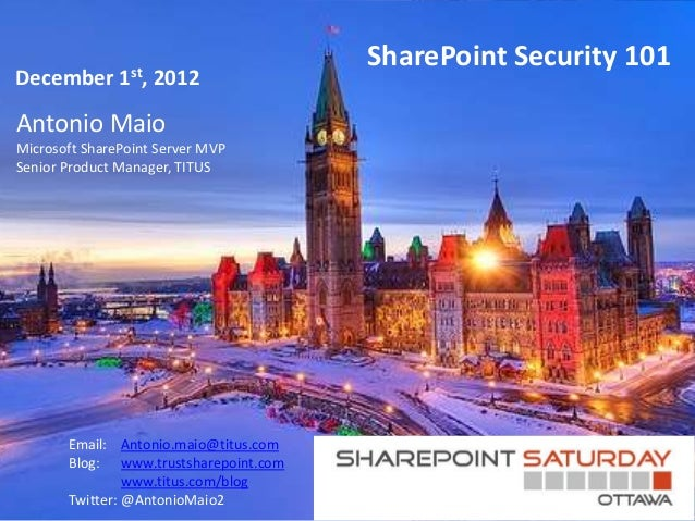 SharePoint Security 101December       1st,   2012Antonio MaioMicrosoft SharePoint Server MVPSenior Product Manager, TITUS ...