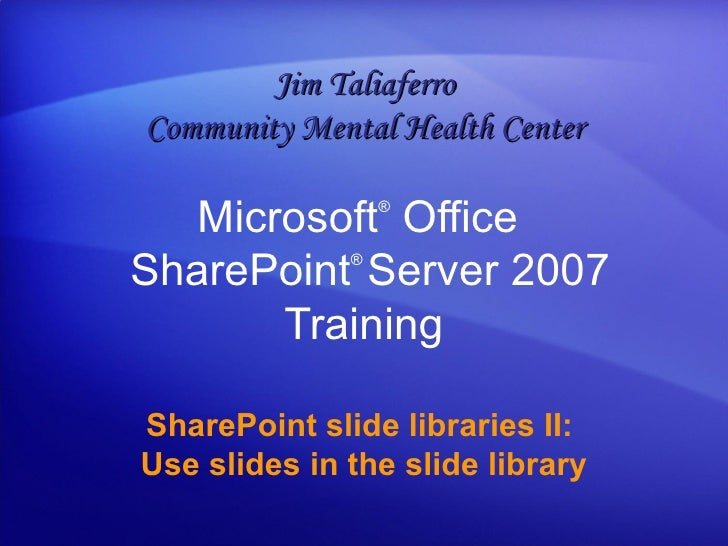 Microsoft ®  Office   SharePoint ®  Server  2007 Training SharePoint slide libraries II:  Use slides in the slide library ...