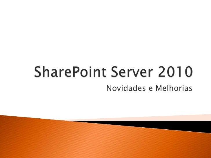 SharePoint Server 2010<br />Novidades e Melhorias<br />
