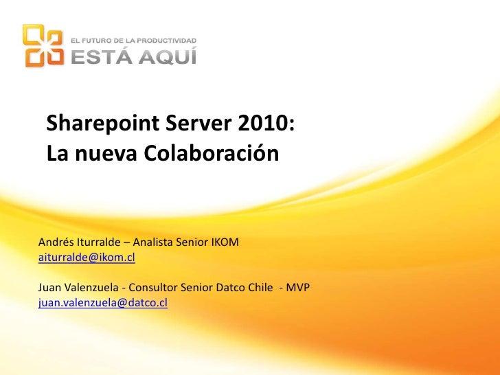 Sharepoint Server 2010:<br />La nueva Colaboración<br />Andrés Iturralde – Analista Senior IKOM<br />aiturralde@ikom.cl<br...