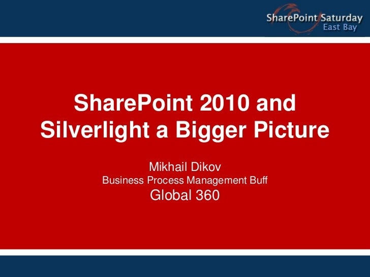 SharePoint 2010 and       Silverlight a Bigger Picture                     Mikhail Dikov             Business Process Mana...