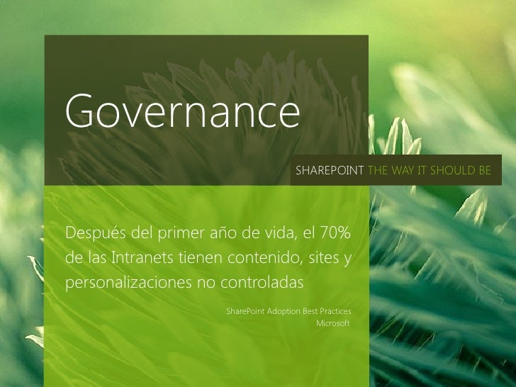 Governance                                         SHAREPOINT THE WAY IT SHOULD BEDespués del primer año de vida, el 70%de...