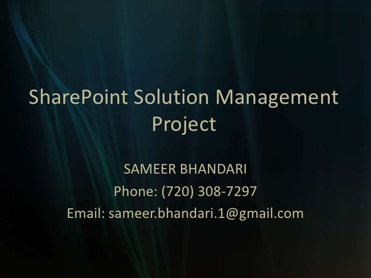 SharePoint Solution Management Project<br />SAMEER BHANDARI<br />Phone: (720) 308-7297<br />Email: sameer.bhandari.1@gmail...