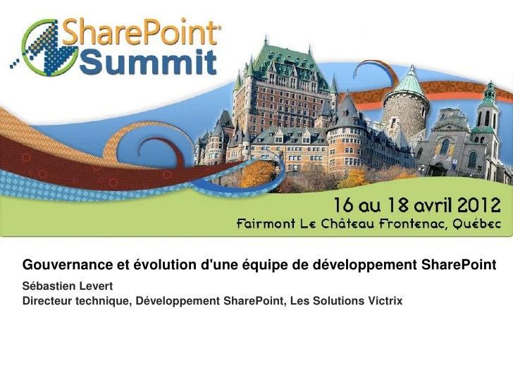 Gouvernance et évolution dune équipe de développement SharePointSébastien LevertDirecteur technique, Développement SharePo...
