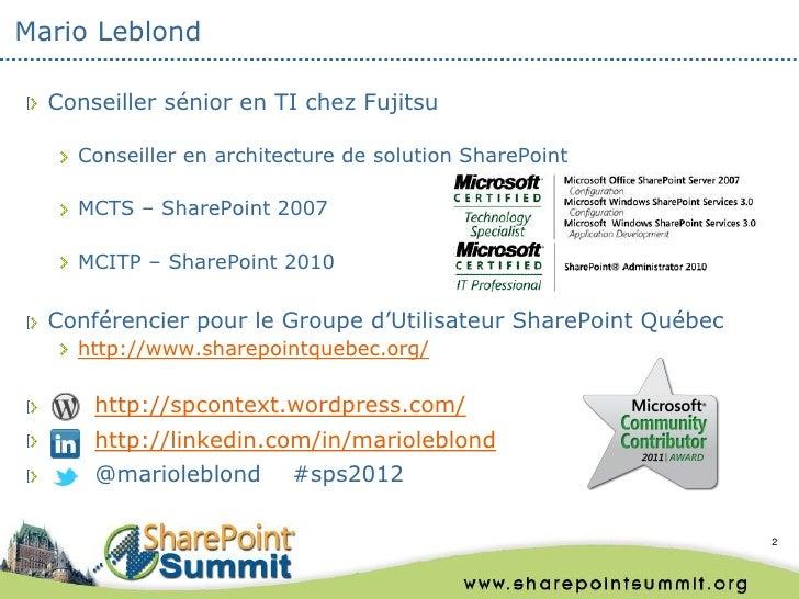 Mario Leblond  Conseiller sénior en TI chez Fujitsu    Conseiller en architecture de solution SharePoint    MCTS – SharePo...