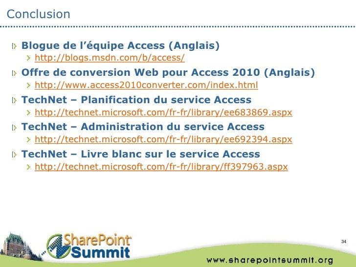 Conclusion  Blogue de l'équipe Access (Anglais)    http://blogs.msdn.com/b/access/  Offre de conversion Web pour Access 20...