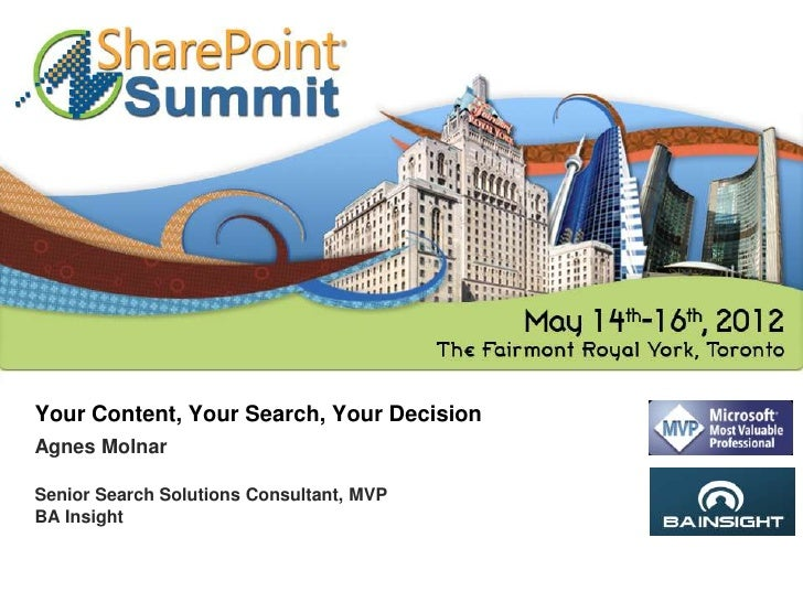 Your Content, Your Search, Your DecisionAgnes MolnarSenior Search Solutions Consultant, MVPBA Insight