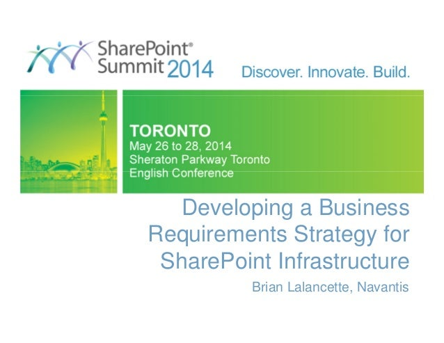 Developing a Business Requirements Strategy for SharePoint Infrastructure Brian Lalancette, Navantis