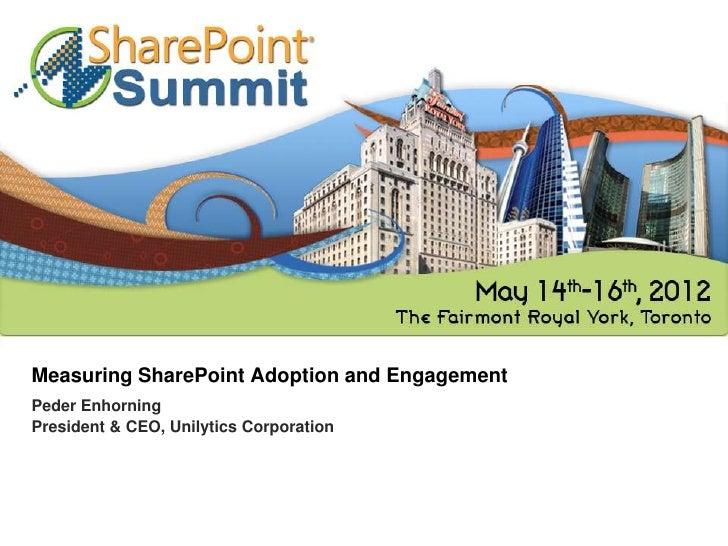 Measuring SharePoint Adoption and EngagementPeder EnhorningPresident & CEO, Unilytics Corporation