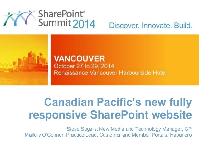 Canadian Pacific's new fully responsive SharePoint website  Steve Sugars, New Media and Technology Manager, CP  Mallory O'...