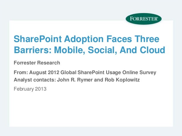 SharePoint Adoption Faces ThreeBarriers: Mobile, Social, And CloudForrester ResearchFrom: August 2012 Global SharePoint Us...