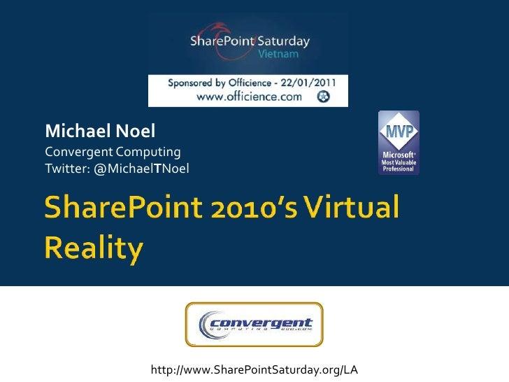 SharePoint 2010's Virtual Reality<br />Michael Noel<br />Convergent Computing<br />Twitter: @MichaelTNoel<br />