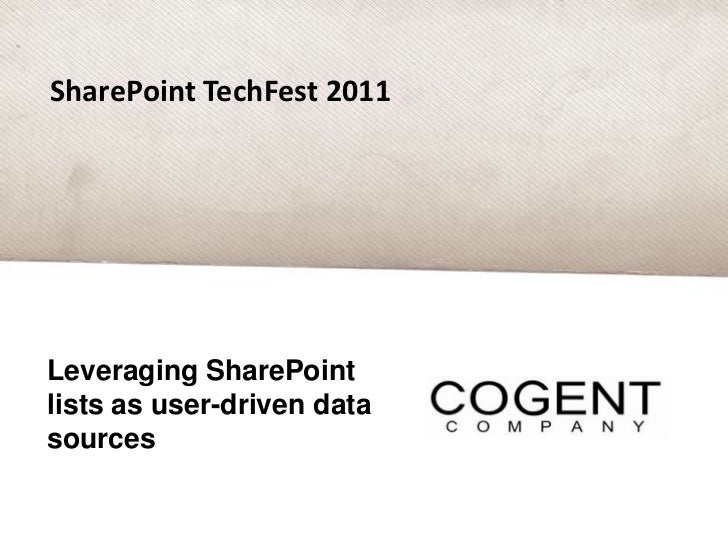 SharePoint TechFest 2011<br />Leveraging SharePoint lists as user-driven data sources<br />