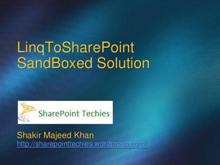 LinqToSharePointSandBoxed SolutionShakir Majeed Khanhttp://sharepointtechies.wordpress.com/
