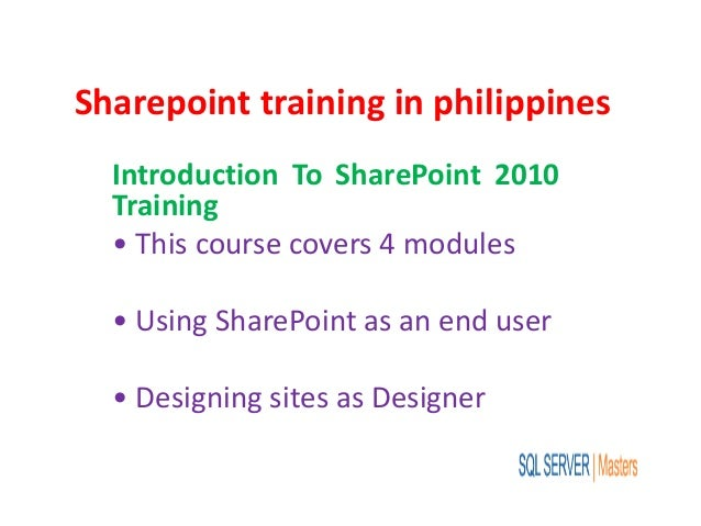 Sharepoint training in philippines Introduction To SharePoint 2010 Training • This course covers 4 modules • Using SharePo...