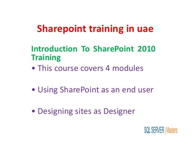 Sharepoint training in uae Introduction To SharePoint 2010 Training • This course covers 4 modules • Using SharePoint as a...