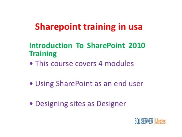 Sharepoint training in usa Introduction To SharePoint 2010 Training • This course covers 4 modules • Using SharePoint as a...