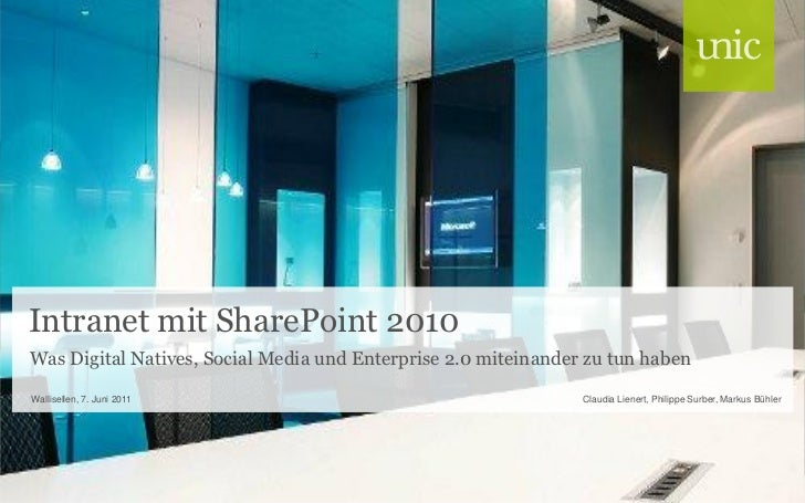 Intranet mit SharePoint 2010Was Digital Natives, Social Media und Enterprise 2.0 miteinander zu tun habenWallisellen, 7. J...
