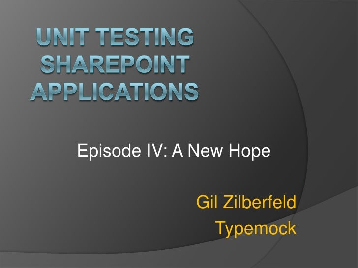 Unit Testing SharePoint Applications<br />Episode IV: A New Hope<br />Gil Zilberfeld<br />Typemock<br />