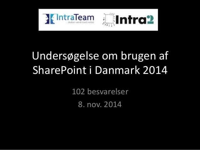 Undersøgelse om brugen af  SharePoint i Danmark 2014  102 besvarelser  8. nov. 2014