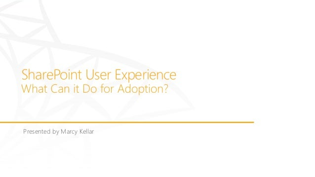 SharePoint User Experience Presented by Marcy Kellar