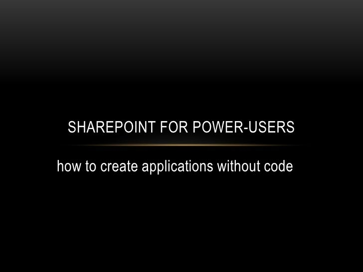 how to create applications without code<br />SharePoint for Power-users<br />