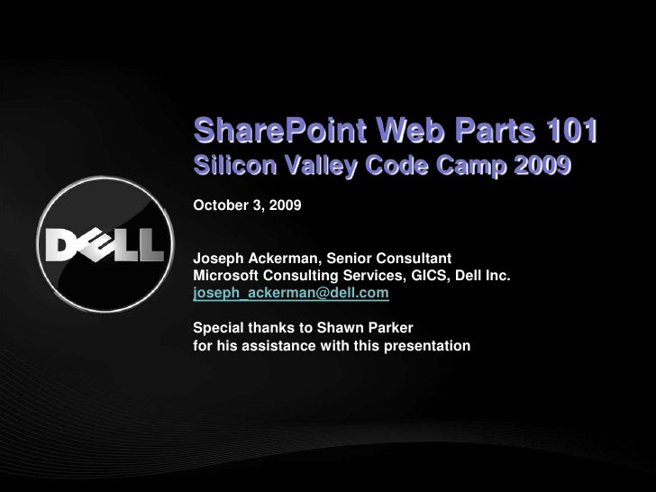 SharePoint Web Parts 101Silicon Valley Code Camp 2009October 3, 2009 Joseph Ackerman, Senior ConsultantMicrosoft Consultin...