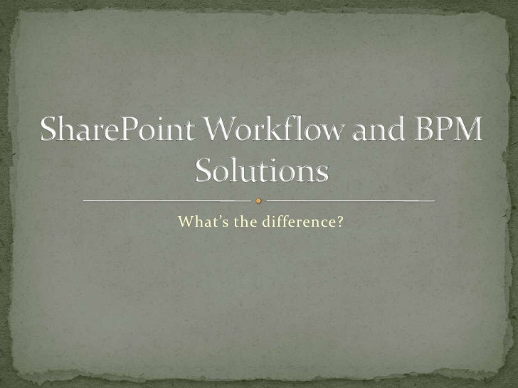 What's the difference?<br />SharePoint Workflow and BPM Solutions<br />