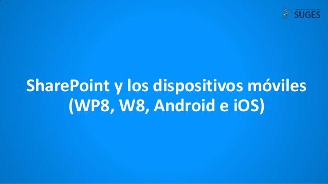 SharePoint y los dispositivos móviles (WP8, W8, Android e iOS)
