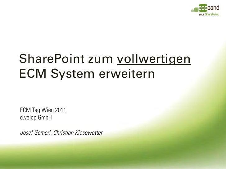 SharePoint zum vollwertigenECM System erweiternECM Tag Wien 2011d.velop GmbHJosef Gemeri, Christian Kiesewetter