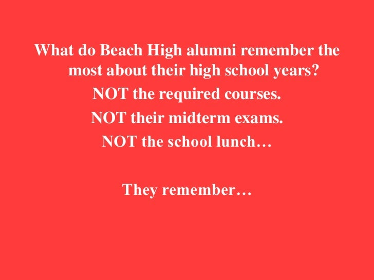 What do Beach High alumni remember the most about their high school years?<br />NOT the required courses. <br />NOT their ...
