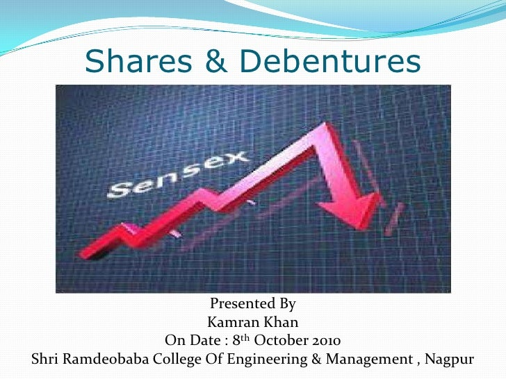 Shares & Debentures <br />Presented By<br />Kamran Khan<br />On Date : 8th October 2010<br />Shri Ramdeobaba College Of En...