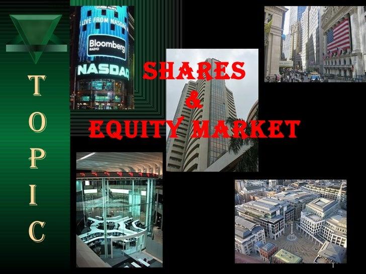 SHARES & EQUITY MARKET   T O P I C